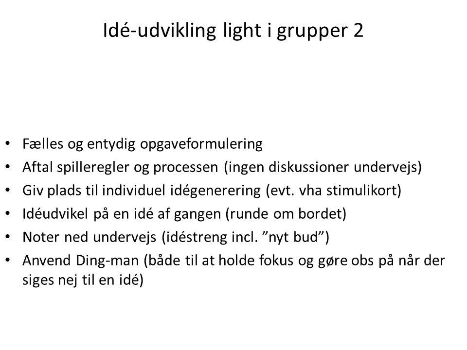 Idé-udvikling light i grupper 2 • Fælles og entydig opgaveformulering • Aftal spilleregler og processen (ingen diskussioner undervejs) • Giv plads til individuel idégenerering (evt.