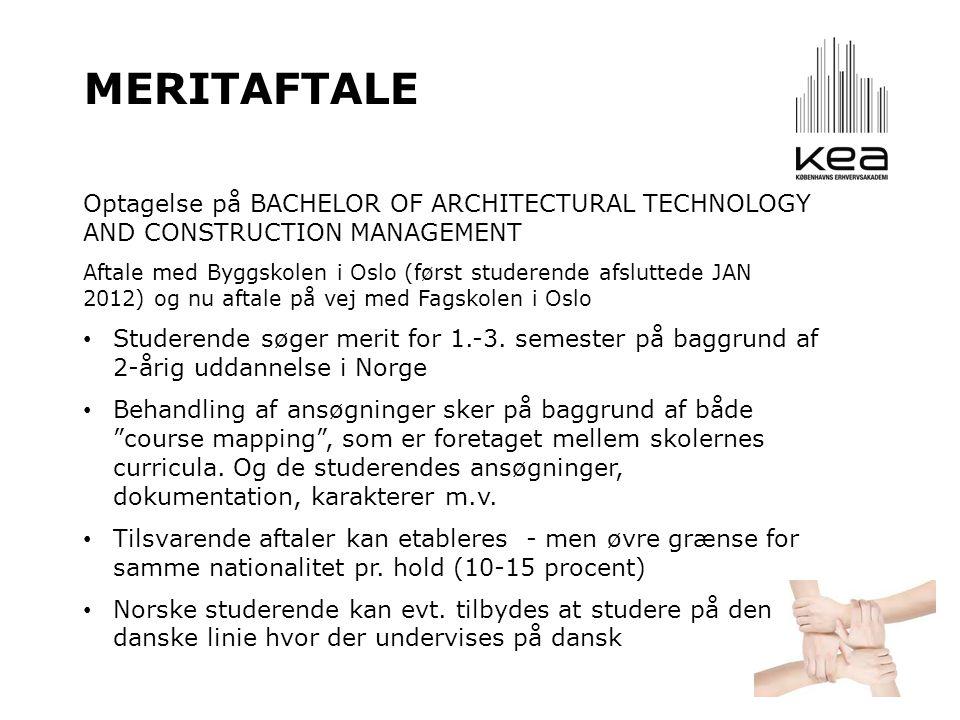 MERITAFTALE Optagelse på BACHELOR OF ARCHITECTURAL TECHNOLOGY AND CONSTRUCTION MANAGEMENT Aftale med Byggskolen i Oslo (først studerende afsluttede JAN 2012) og nu aftale på vej med Fagskolen i Oslo • Studerende søger merit for 1.-3.
