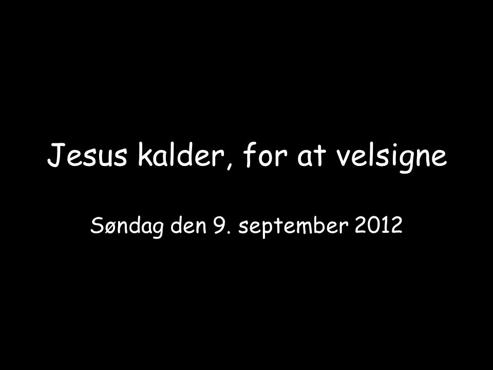 Jesus kalder, for at velsigne Søndag den 9. september 2012