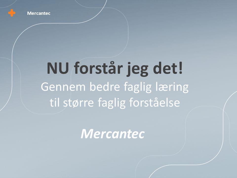 Mercantec NU forstår jeg det! Gennem bedre faglig læring til større faglig forståelse Mercantec