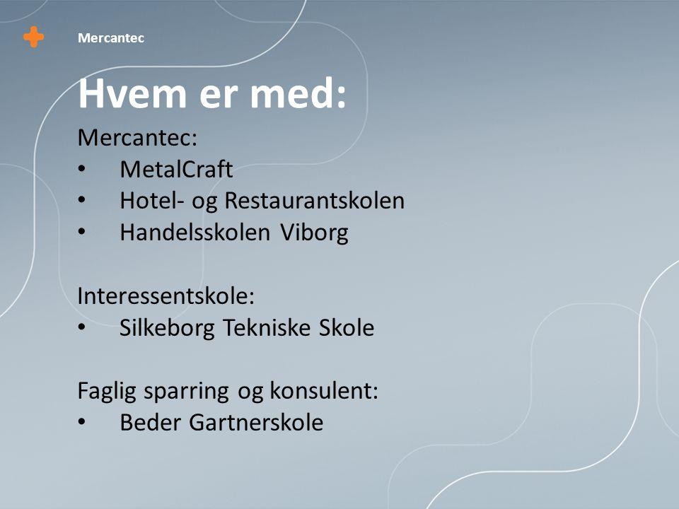 Mercantec: • MetalCraft • Hotel- og Restaurantskolen • Handelsskolen Viborg Interessentskole: • Silkeborg Tekniske Skole Faglig sparring og konsulent: • Beder Gartnerskole Hvem er med: