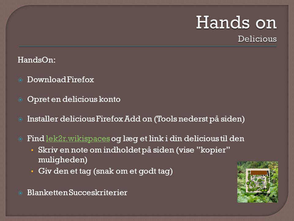 HandsOn:  Download Firefox  Opret en delicious konto  Installer delicious Firefox Add on (Tools nederst på siden)  Find lek2r.wikispaces og læg et link i din delicious til denlek2r.wikispaces • Skriv en note om indholdet på siden (vise kopier muligheden) • Giv den et tag (snak om et godt tag)  Blanketten Succeskriterier