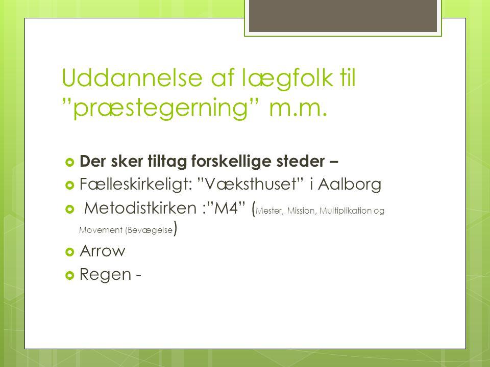  Der sker tiltag forskellige steder –  Fælleskirkeligt: Væksthuset i Aalborg  Metodistkirken : M4 ( Mester, Mission, Multiplikation og Movement (Bevægelse )  Arrow  Regen -