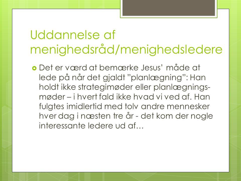 Uddannelse af menighedsråd/menighedsledere  Det er værd at bemærke Jesus' måde at lede på når det gjaldt planlægning : Han holdt ikke strategimøder eller planlægnings- møder – i hvert fald ikke hvad vi ved af.