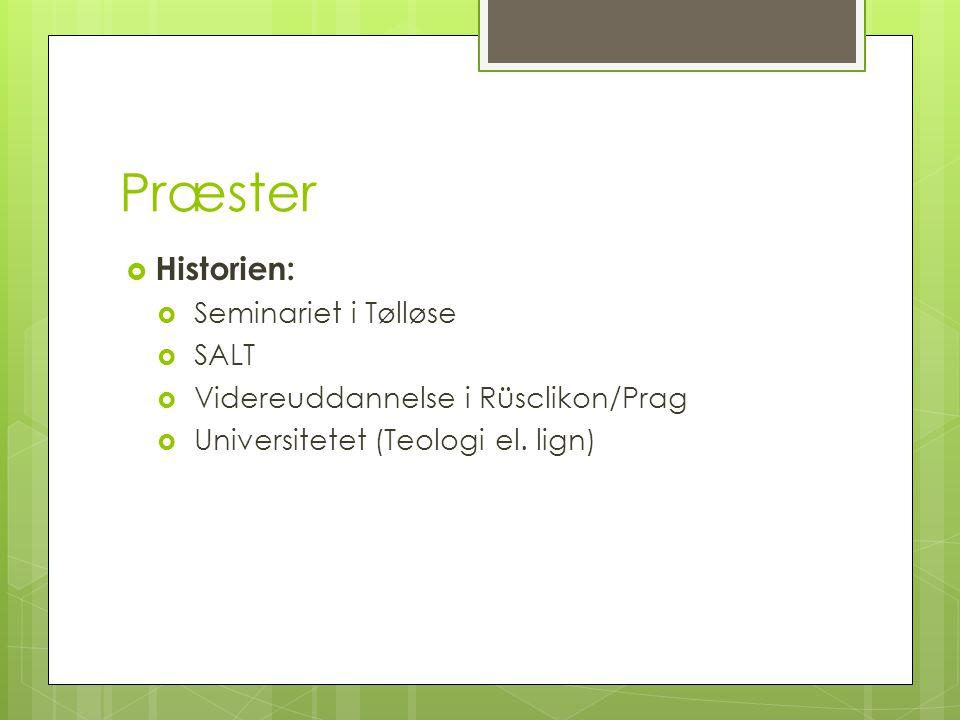 Præster  Historien:  Seminariet i Tølløse  SALT  Videreuddannelse i Rüsclikon/Prag  Universitetet (Teologi el.