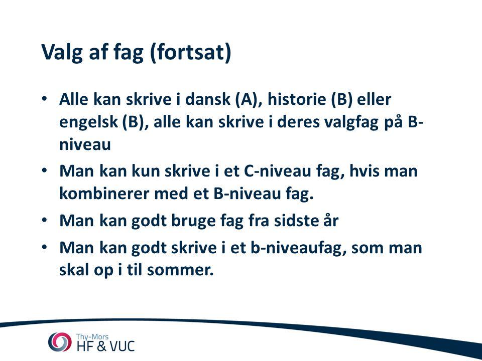 Valg af fag (fortsat) •Alle kan skrive i dansk (A), historie (B) eller engelsk (B), alle kan skrive i deres valgfag på B- niveau •Man kan kun skrive i et C-niveau fag, hvis man kombinerer med et B-niveau fag.