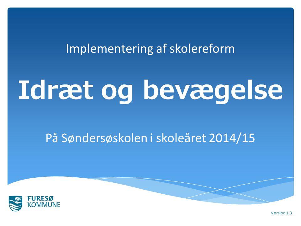 Idræt og bevægelse På Søndersøskolen i skoleåret 2014/15 Version 1.3 Implementering af skolereform