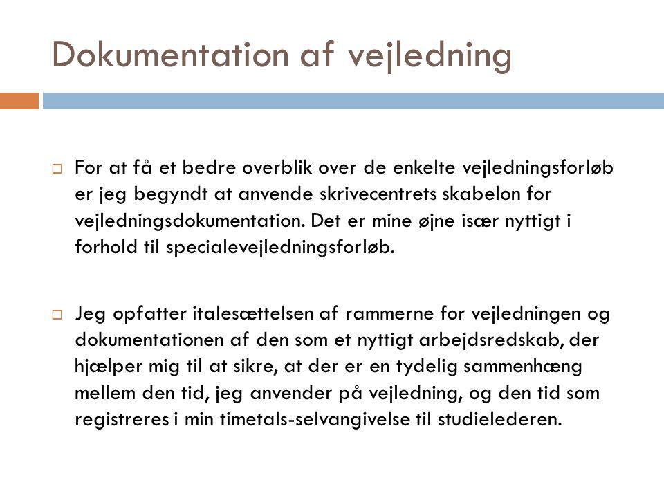 Dokumentation af vejledning  For at få et bedre overblik over de enkelte vejledningsforløb er jeg begyndt at anvende skrivecentrets skabelon for vejledningsdokumentation.