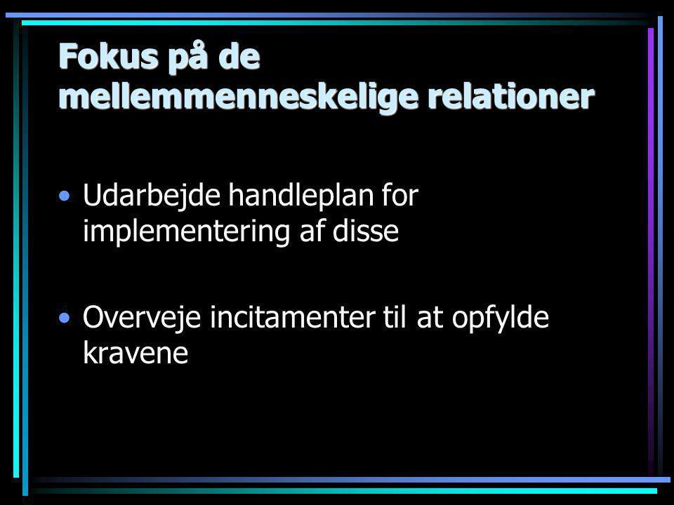 Fokus på de mellemmenneskelige relationer •Udarbejde handleplan for implementering af disse •Overveje incitamenter til at opfylde kravene