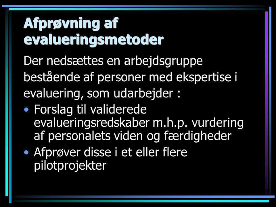 Afprøvning af evalueringsmetoder Der nedsættes en arbejdsgruppe bestående af personer med ekspertise i evaluering, som udarbejder : •Forslag til validerede evalueringsredskaber m.h.p.