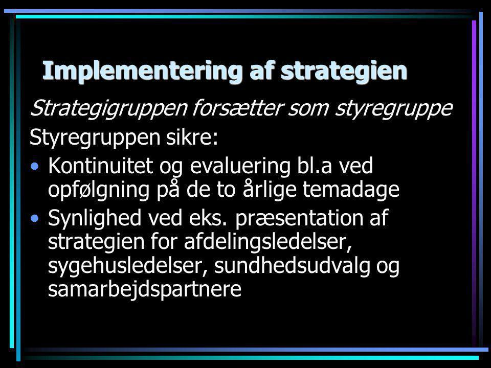 Implementering af strategien Strategigruppen forsætter som styregruppe Styregruppen sikre: •Kontinuitet og evaluering bl.a ved opfølgning på de to årlige temadage •Synlighed ved eks.