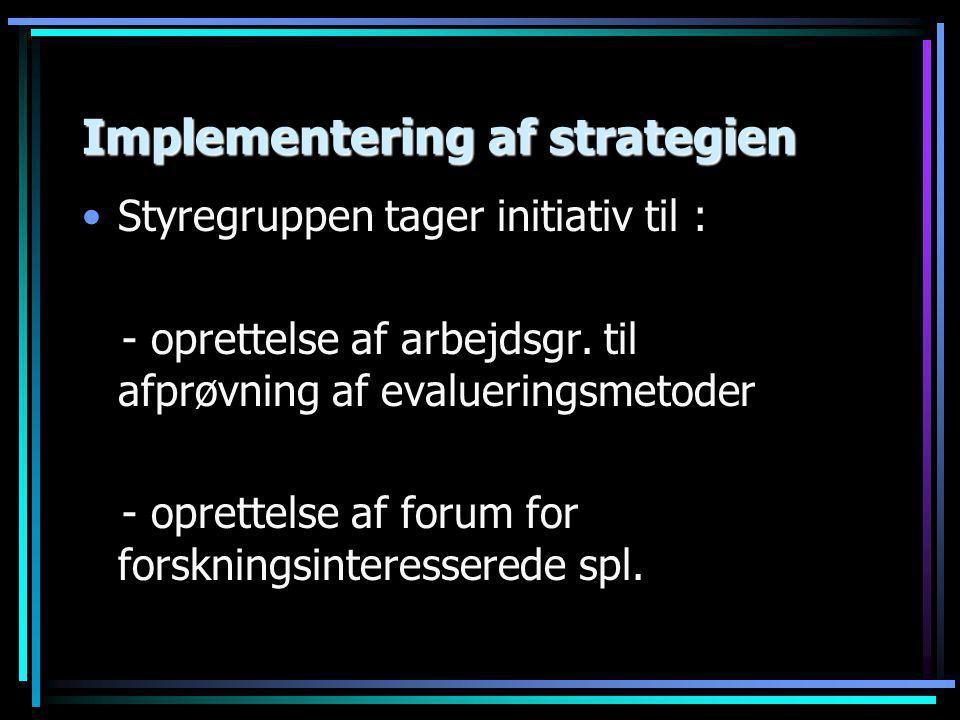 Implementering af strategien •Styregruppen tager initiativ til : - oprettelse af arbejdsgr.