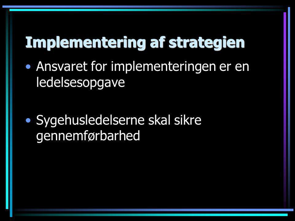 Implementering af strategien •Ansvaret for implementeringen er en ledelsesopgave •Sygehusledelserne skal sikre gennemførbarhed