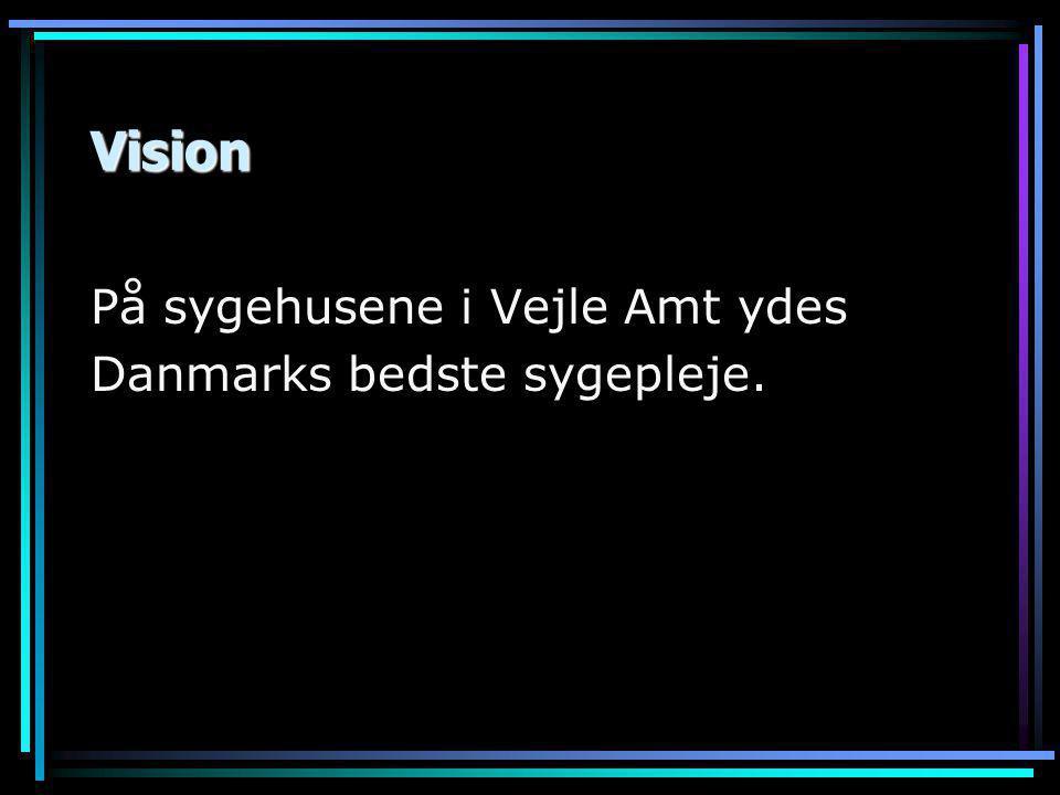 Vision På sygehusene i Vejle Amt ydes Danmarks bedste sygepleje.