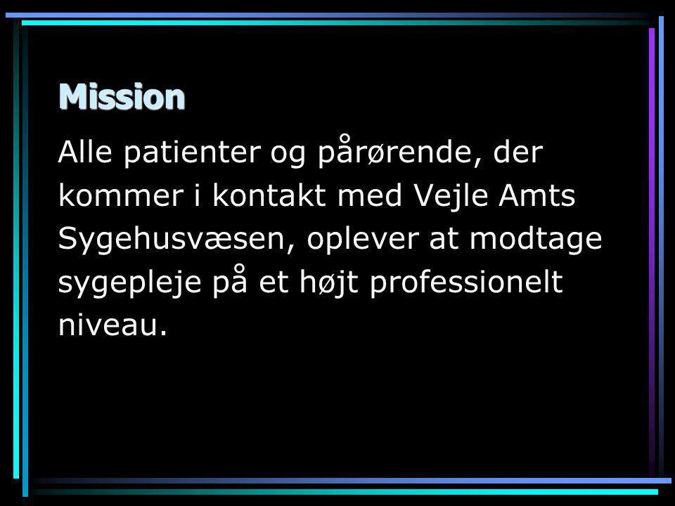 Mission Alle patienter og pårørende, der kommer i kontakt med Vejle Amts Sygehusvæsen, oplever at modtage sygepleje på et højt professionelt niveau.