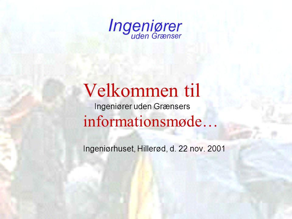 Velkommen til Ingeniører uden Grænsers informationsmøde… Ingeniørhuset, Hillerød, d. 22 nov. 2001