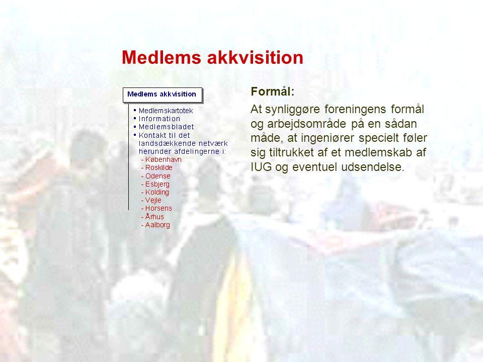 Medlems akkvisition Formål: At synliggøre foreningens formål og arbejdsområde på en sådan måde, at ingeniører specielt føler sig tiltrukket af et medlemskab af IUG og eventuel udsendelse.