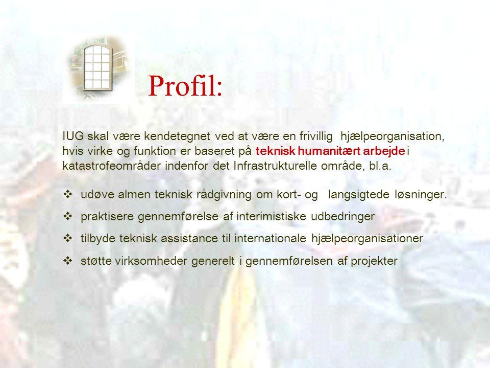 Profil: IUG skal v æ re kendetegnet ved at v æ re en frivillig hj æ lpeorganisation, hvis virke og funktion er baseret p å teknisk humanit æ rt arbejde i katastrofeomr å der indenfor det Infrastrukturelle omr å de, bl.a.