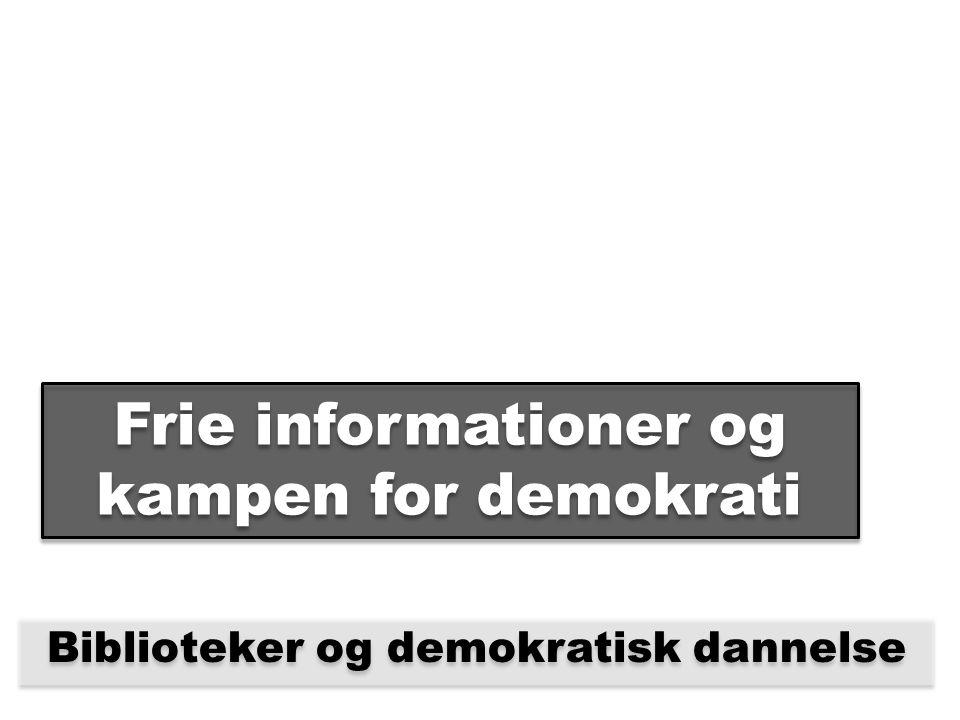 Frie informationer og kampen for demokrati Biblioteker og demokratisk dannelse