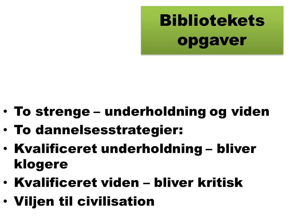 Bibliotekets opgaver • To strenge – underholdning og viden • To dannelsesstrategier: • Kvalificeret underholdning – bliver klogere • Kvalificeret viden – bliver kritisk • Viljen til civilisation