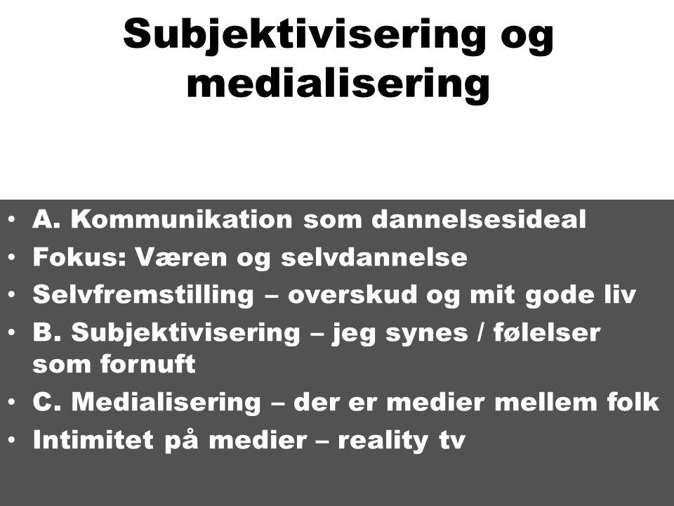 Subjektivisering og medialisering • A.