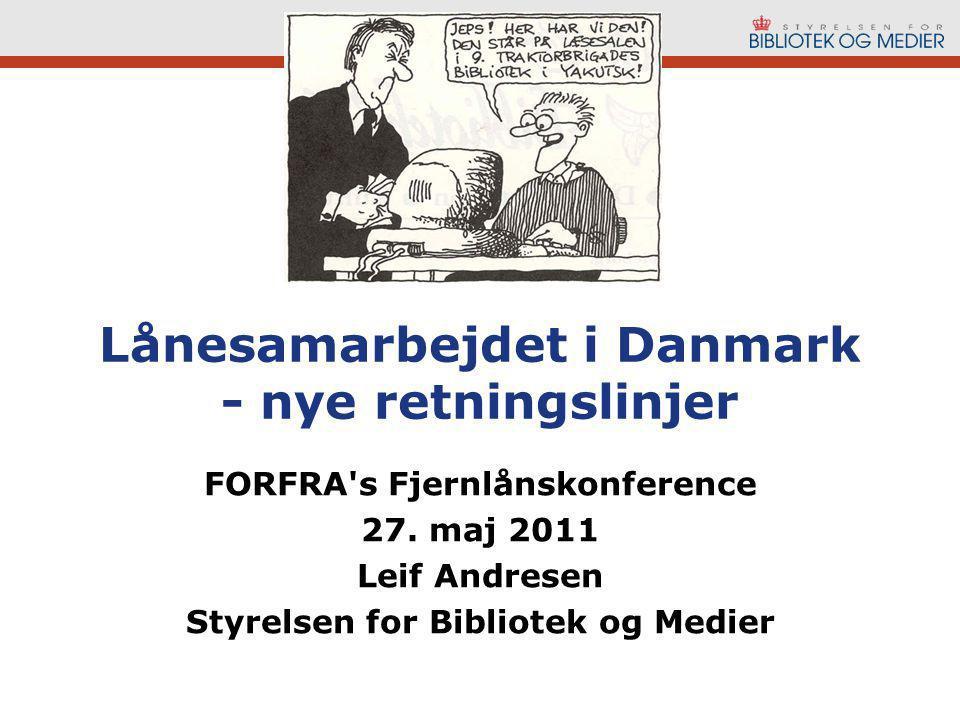 Lånesamarbejdet i Danmark - nye retningslinjer FORFRA s Fjernlånskonference 27.