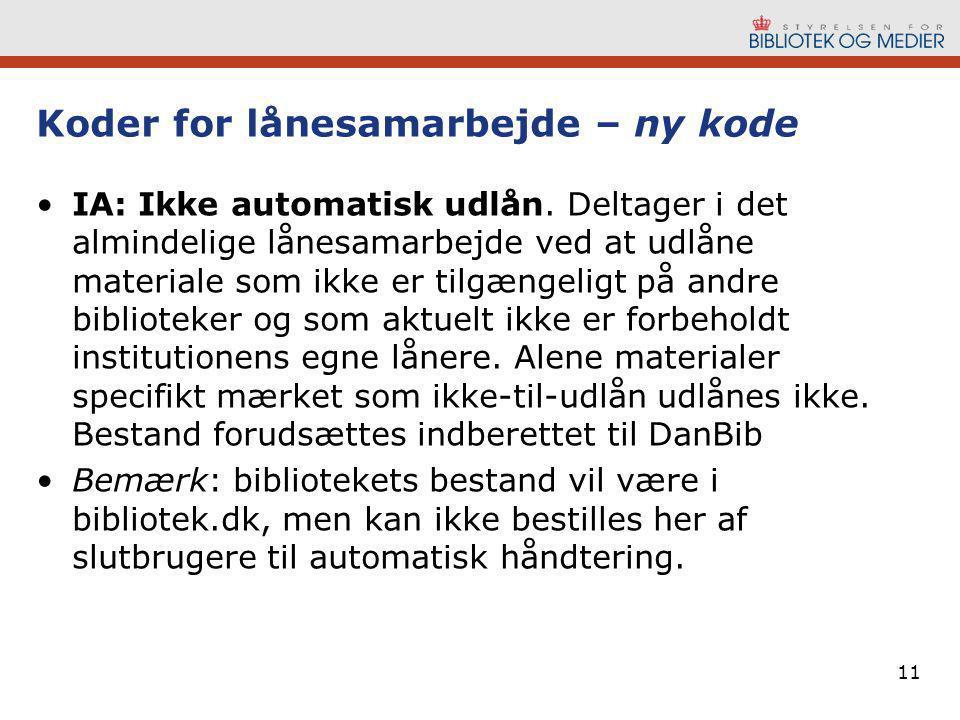 11 Koder for lånesamarbejde – ny kode •IA: Ikke automatisk udlån.