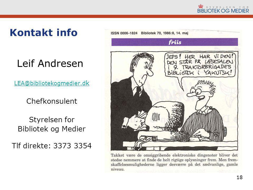 18 Kontakt info Leif Andresen LEA@bibliotekogmedier.d k Chefkonsulent Styrelsen for Bibliotek og Medier Tlf direkte: 3373 3354