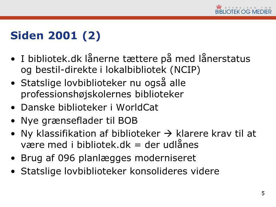 5 Siden 2001 (2) •I bibliotek.dk lånerne tættere på med lånerstatus og bestil-direkte i lokalbibliotek (NCIP) •Statslige lovbiblioteker nu også alle professionshøjskolernes biblioteker •Danske biblioteker i WorldCat •Nye grænseflader til BOB •Ny klassifikation af biblioteker  klarere krav til at være med i bibliotek.dk = der udlånes •Brug af 096 planlægges moderniseret •Statslige lovbiblioteker konsolideres videre
