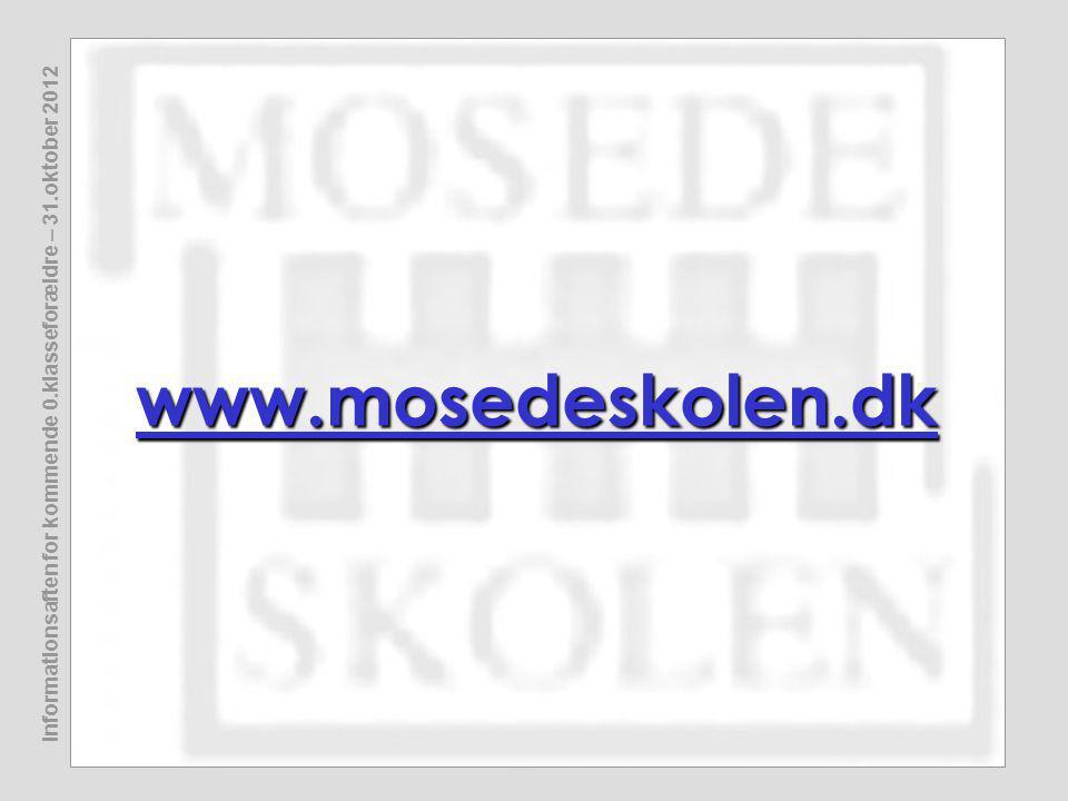 Informationsaften for kommende 0.klasseforældre – 31.oktober 2012 www.mosedeskolen.dk