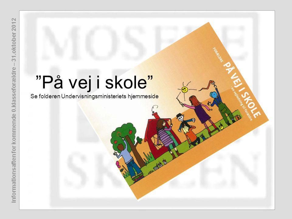 Informationsaften for kommende 0.klasseforældre – 31.oktober 2012 På vej i skole Se folderen Undervisningsministeriets hjemmeside