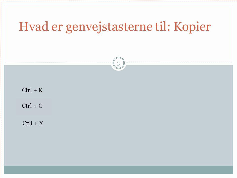 Hvad er genvejstasterne til: Kopier 3 Ctrl + K Ctrl + C Ctrl + X