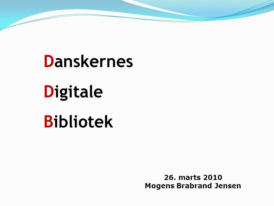 Danskernes Digitale Bibliotek 26. marts 2010 Mogens Brabrand Jensen
