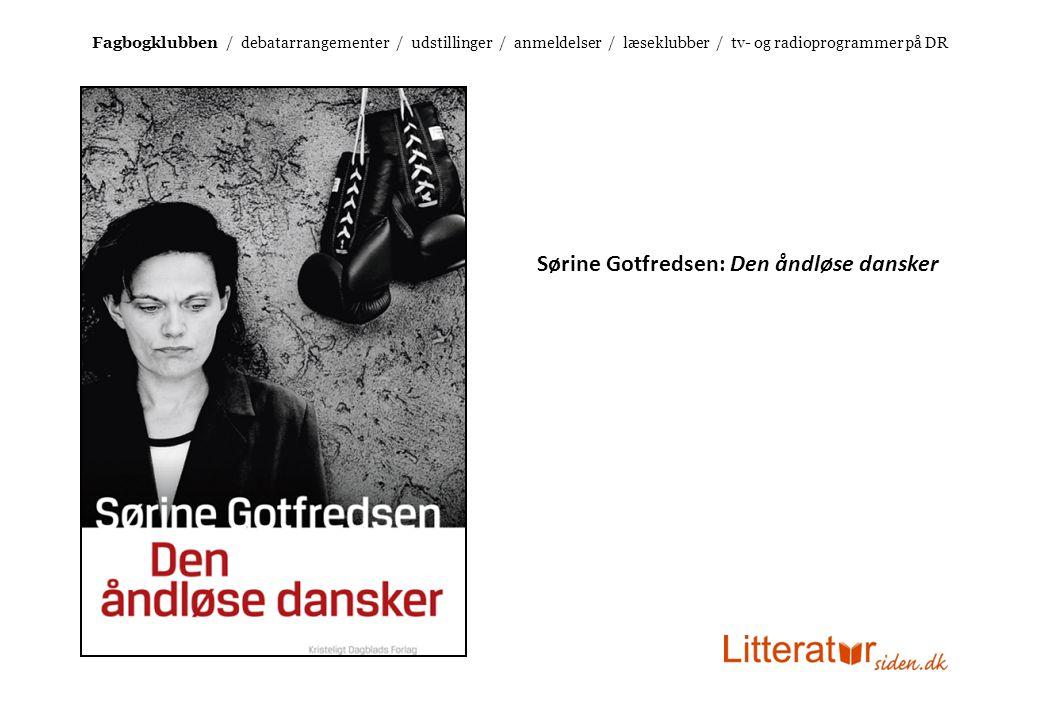 Sørine Gotfredsen: Den åndløse dansker Fagbogklubben / debatarrangementer / udstillinger / anmeldelser / læseklubber / tv- og radioprogrammer på DR