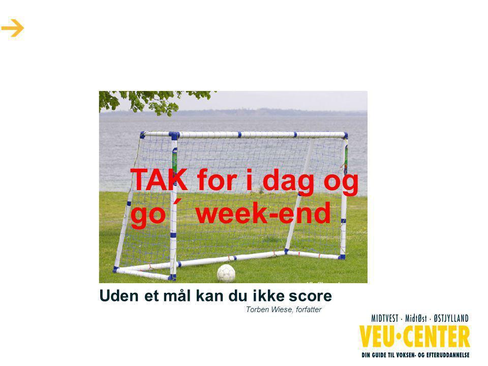 Uden et mål kan du ikke score Torben Wiese, forfatter TAK for i dag og go´ week-end