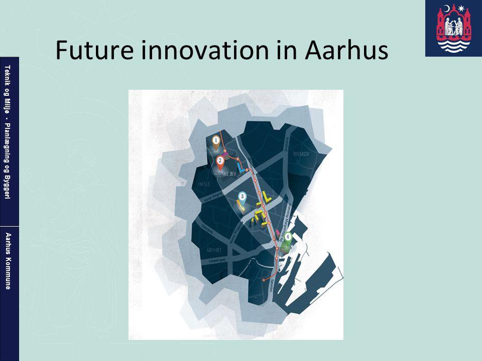 Teknik og Miljø - Planlægning og Byggeri Aarhus Kommune Future innovation in Aarhus