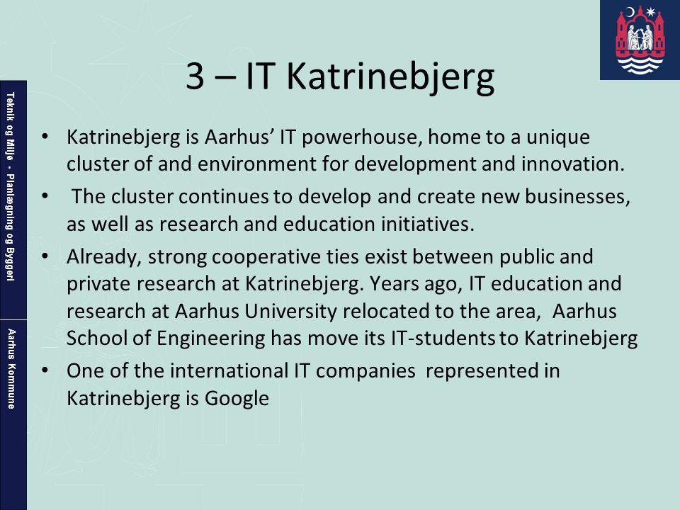 Teknik og Miljø - Planlægning og Byggeri Aarhus Kommune 3 – IT Katrinebjerg • Katrinebjerg is Aarhus' IT powerhouse, home to a unique cluster of and environment for development and innovation.