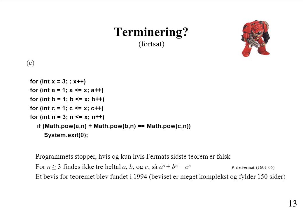 12 (b) while (x > 1) if (x % 2 == 0) x = x / 2; else x = 3 * x + 1; Collatz sekvenser:(12, 9) Terminering.