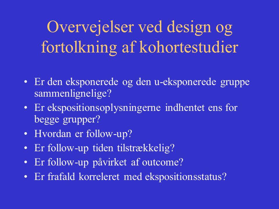Overvejelser ved design og fortolkning af kohortestudier •Er den eksponerede og den u-eksponerede gruppe sammenlignelige.