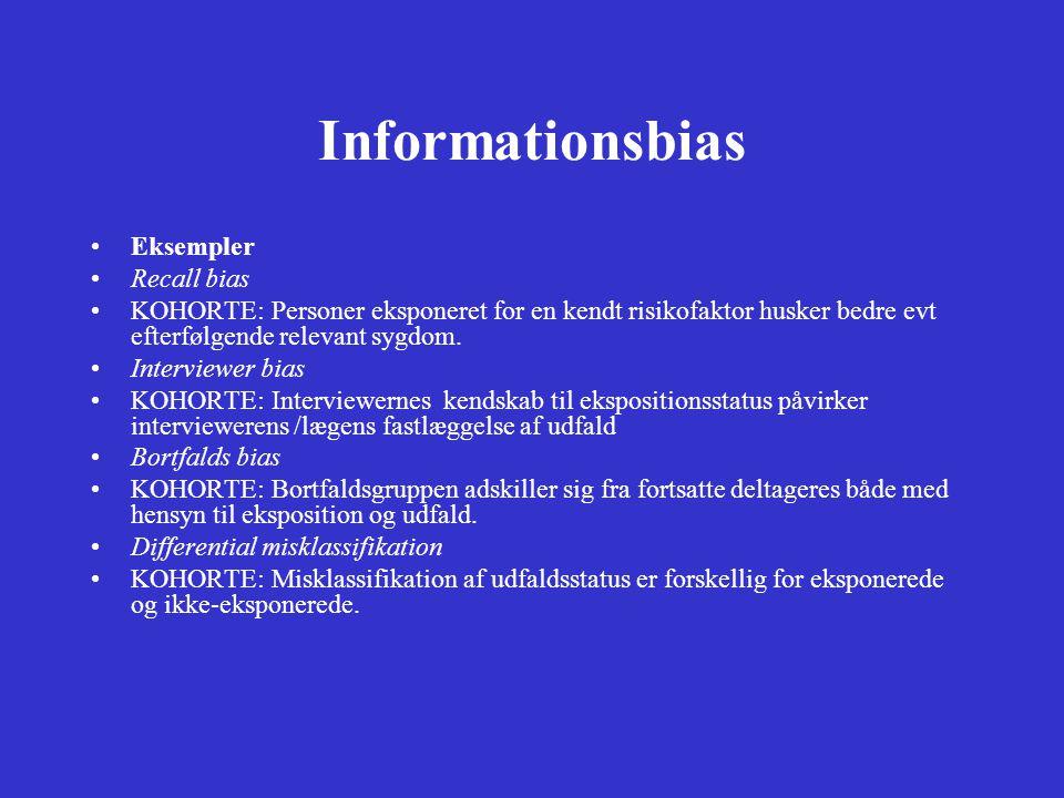 Informationsbias •Eksempler •Recall bias •KOHORTE: Personer eksponeret for en kendt risikofaktor husker bedre evt efterfølgende relevant sygdom.