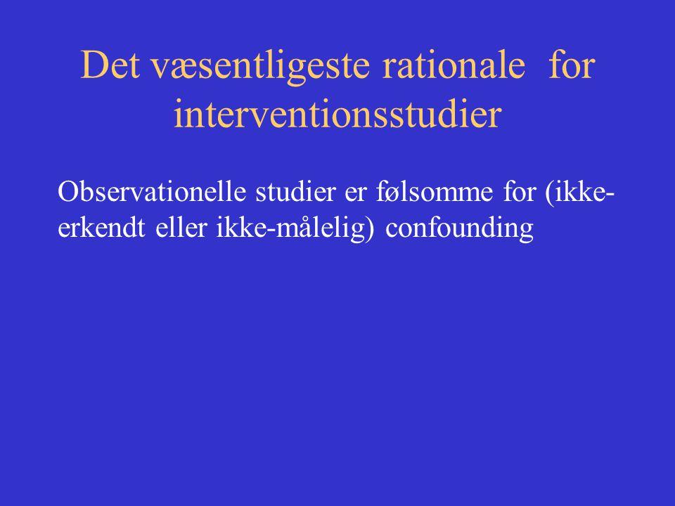 Det væsentligeste rationale for interventionsstudier Observationelle studier er følsomme for (ikke- erkendt eller ikke-målelig) confounding