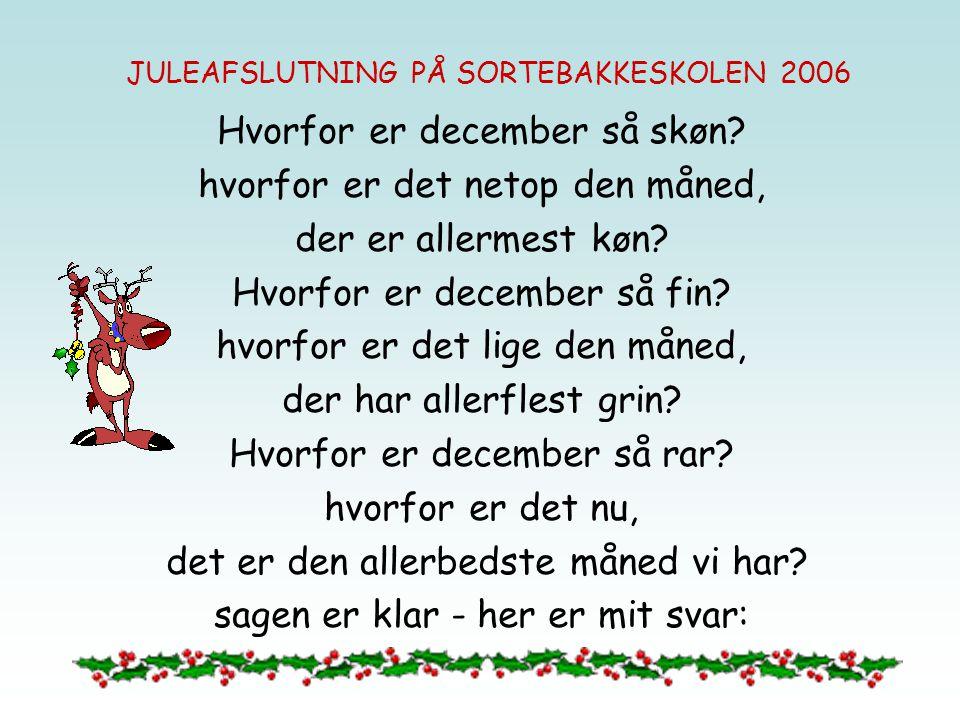 Hvorfor er december så skøn? hvorfor er det netop den måned, der er allermest køn? Hvorfor er december så fin? hvorfor er det lige den måned, der har
