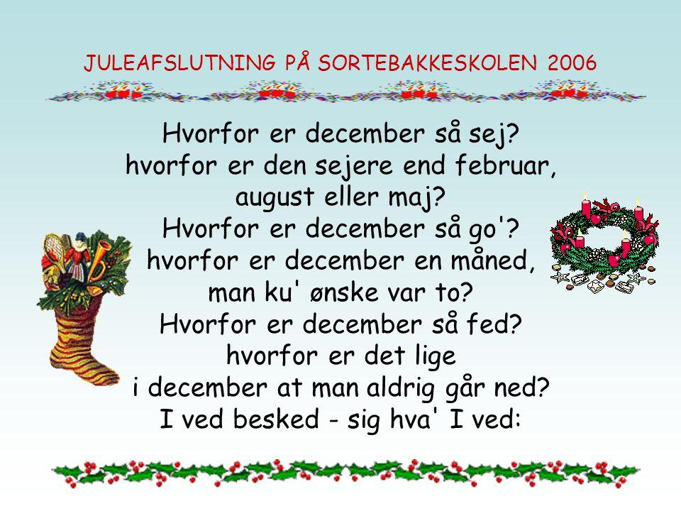 JULEAFSLUTNING PÅ SORTEBAKKESKOLEN 2006 Fordi at julen er på vej fordi at julen nærmer sig så er december jo den tid hvor alle går og glæder sig.