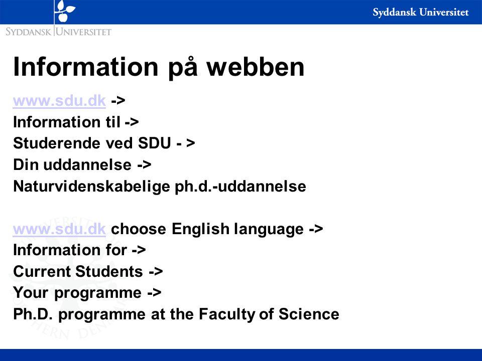 Information på webben www.sdu.dkwww.sdu.dk -> Information til -> Studerende ved SDU - > Din uddannelse -> Naturvidenskabelige ph.d.-uddannelse www.sdu.dkwww.sdu.dk choose English language -> Information for -> Current Students -> Your programme -> Ph.D.
