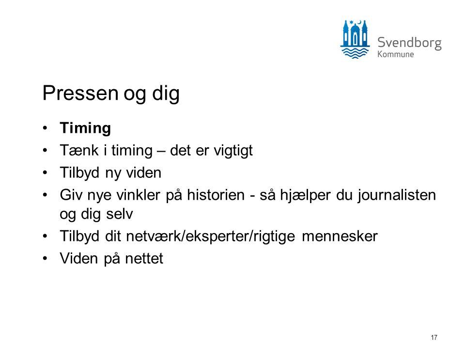 17 Pressen og dig •Timing •Tænk i timing – det er vigtigt •Tilbyd ny viden •Giv nye vinkler på historien - så hjælper du journalisten og dig selv •Til