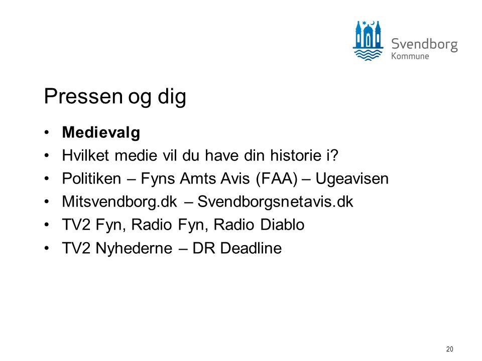 20 Pressen og dig •Medievalg •Hvilket medie vil du have din historie i? •Politiken – Fyns Amts Avis (FAA) – Ugeavisen •Mitsvendborg.dk – Svendborgsnet