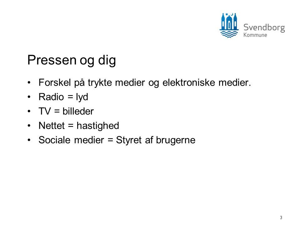 3 Pressen og dig •Forskel på trykte medier og elektroniske medier. •Radio = lyd •TV = billeder •Nettet = hastighed •Sociale medier = Styret af brugern