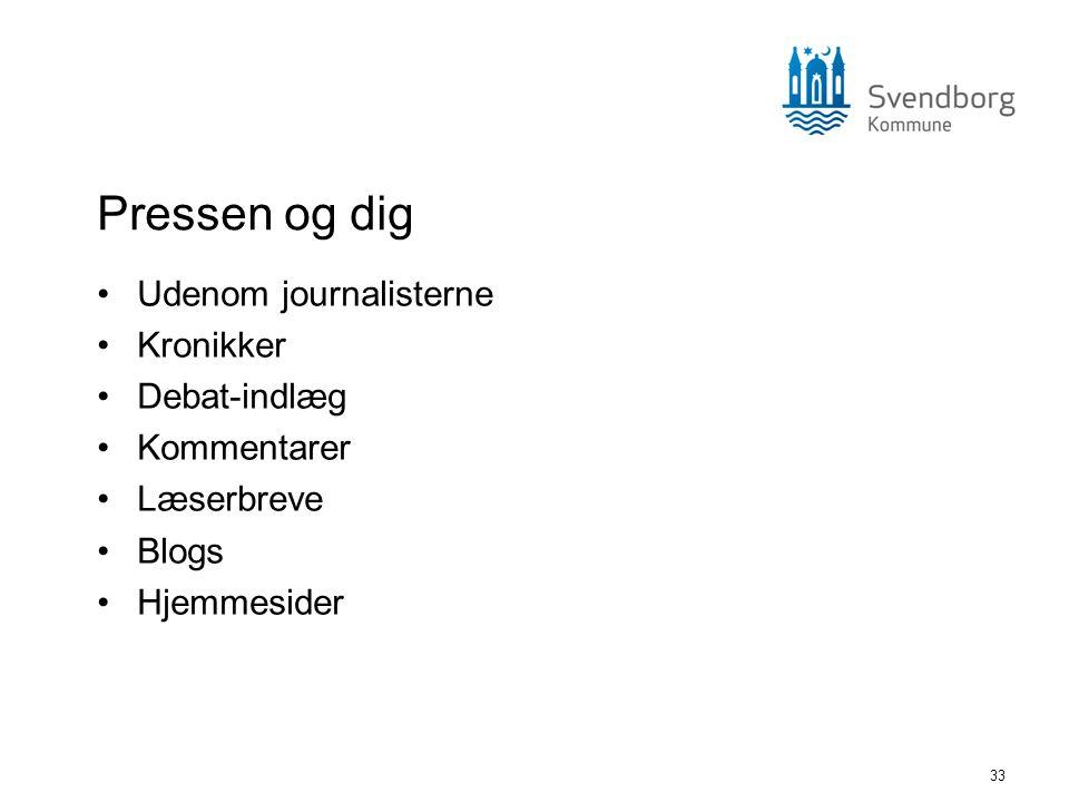 33 Pressen og dig •Udenom journalisterne •Kronikker •Debat-indlæg •Kommentarer •Læserbreve •Blogs •Hjemmesider