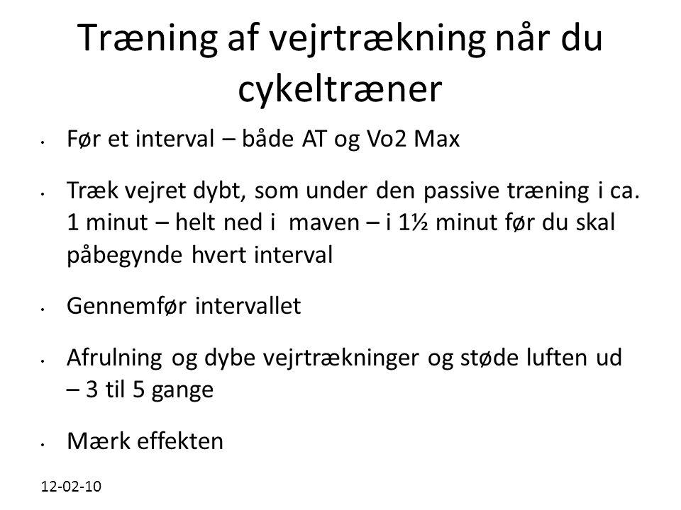 12-02-10 Træning af vejrtrækning når du cykeltræner • Før et interval – både AT og Vo2 Max • Træk vejret dybt, som under den passive træning i ca.