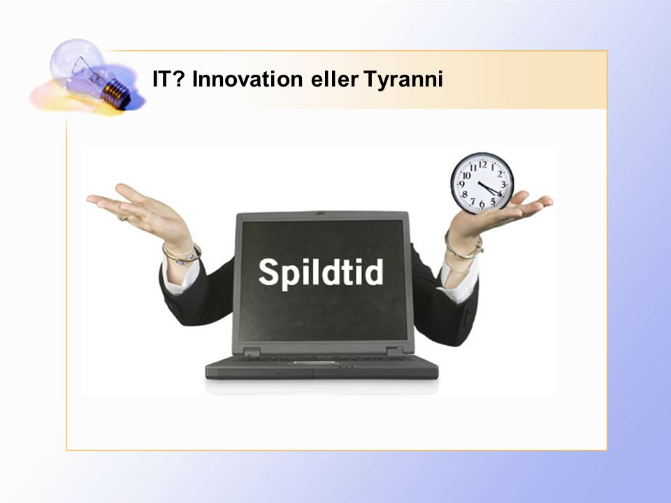 IT Innovation eller Tyranni